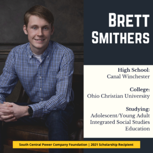 Brett Smithers: High School: Canal Winchester College: Ohio Christian University Studying: Adolescent/Young Adult Integrated Social Studies Education