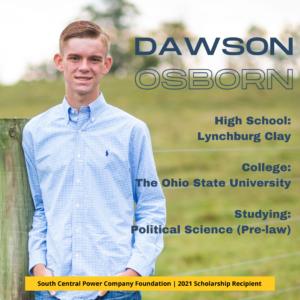Dawson Osborn: High School: Lynchburg Clay College: The Ohio State University Studying: Political Science (Pre-law)