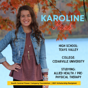 Karoline Pees: High School: Teays Valley College: Cedarville University Studying: Allied Health / Pre-physical therapy