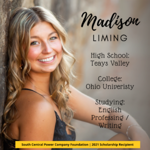 Madison Liming: High School: Teays Valley College: Ohio Univeristy Studying: English Professing / Writing