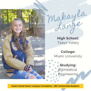 Makayla Lange: High School: Teays Valley College: Miami Univeristy Studying: Biomedical Engineering