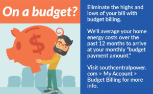 """On a budget? Eliminate the highs and lows of your bill with budget billing. We'll average your home energy costs over the past 12 months to arrive at your monthly """"budget payment amount."""" Visit southcentralpower.com / My Account / Budget Billing for more info."""