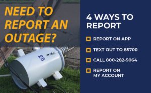 Need to report an outage? 4 ways to report: Report on app; text OUT to 85700; call 800-282-5064; report on My Account